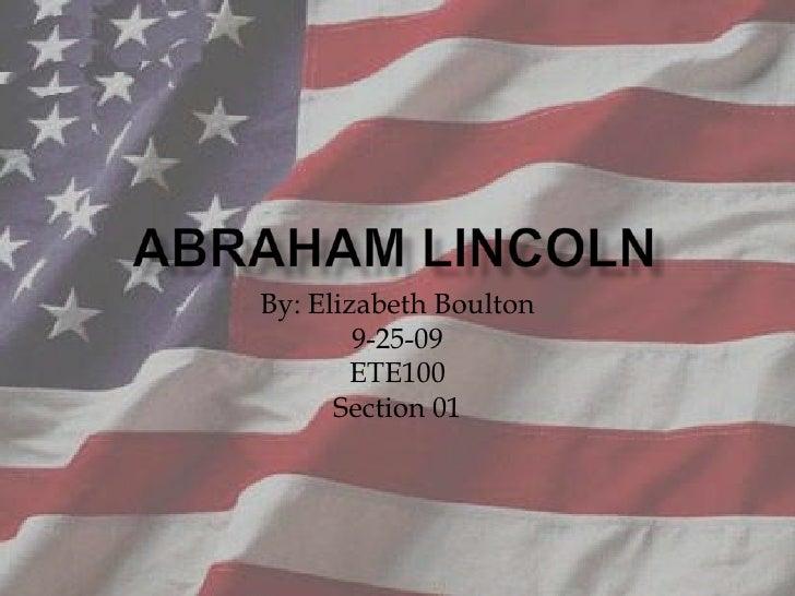 Abraham Lincoln<br />By: Elizabeth Boulton<br />9-25-09<br />ETE100<br />Section 01<br />