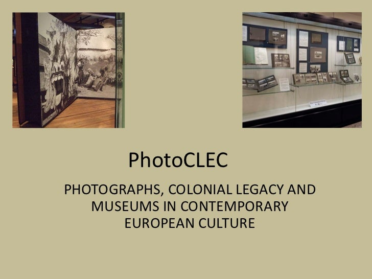 PhotoCLECPHOTOGRAPHS, COLONIAL LEGACY AND   MUSEUMS IN CONTEMPORARY       EUROPEAN CULTURE
