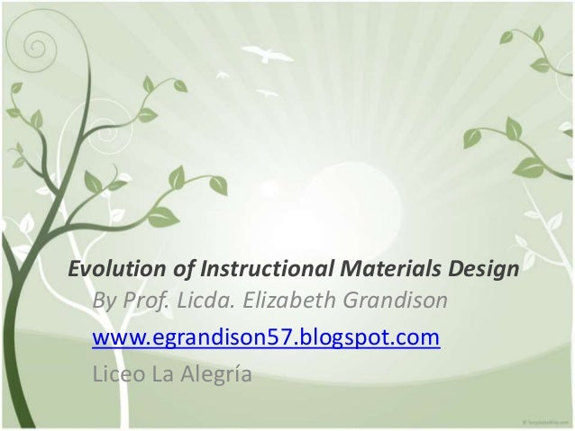 Evolution of Instructional Materials Design By Prof. Licda. Elizabeth Grandison www.egrandison57.blogspot.com Liceo La Ale...