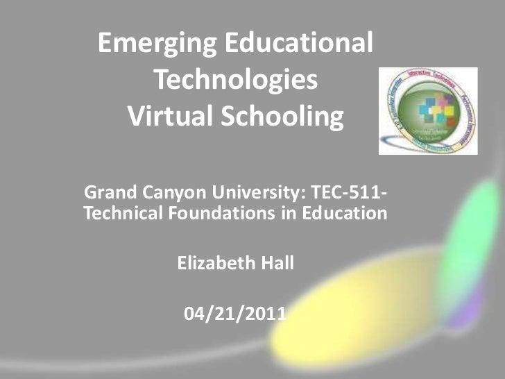 Emerging Educational     Technologies   Virtual SchoolingGrand Canyon University: TEC-511-Technical Foundations in Educati...