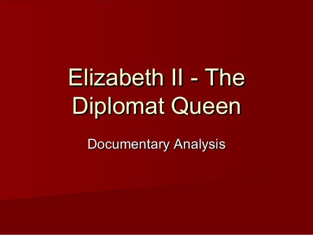Elizabeth II - TheElizabeth II - The Diplomat QueenDiplomat Queen Documentary AnalysisDocumentary Analysis