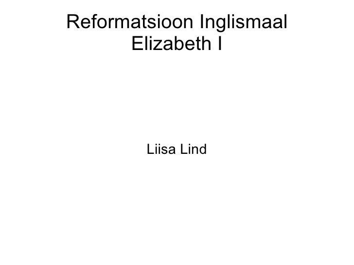 Reformatsioon Inglismaal      Elizabeth I        Liisa Lind