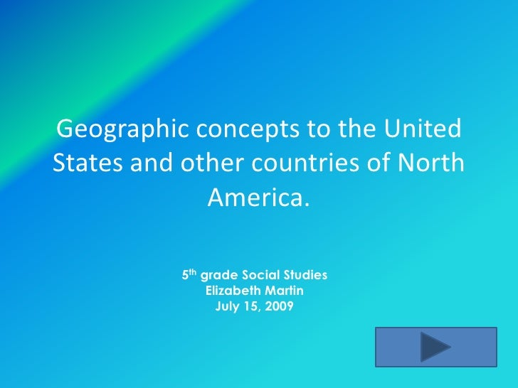 Geographic concepts to the United States and other countries of North              America.            5th grade Social St...