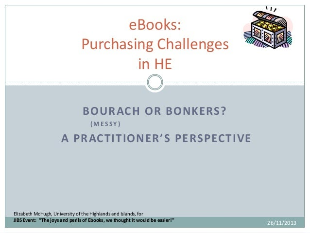 eBooks: Purchasing Challenges in HE BOURACH OR BONKERS? (MESSY)  A PRACTITIONER'S PERSPECTIVE  Elizabeth McHugh, Universit...
