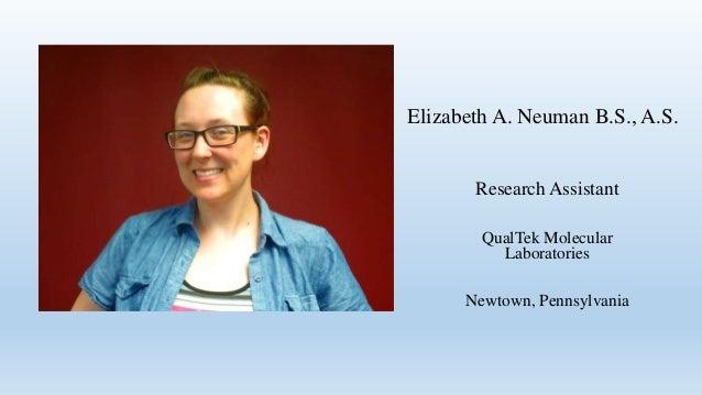 Elizabeth A. Neuman B.S., A.S.Research AssistantQualTek MolecularLaboratoriesNewtown, Pennsylvania