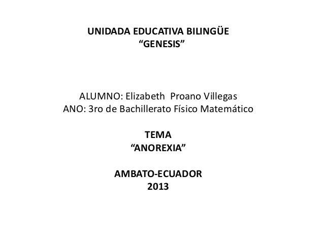 "UNIDADA EDUCATIVA BILINGÜE""GENESIS""ALUMNO: Elizabeth Proano VillegasANO: 3ro de Bachillerato Físico MatemáticoTEMA""ANOREXI..."