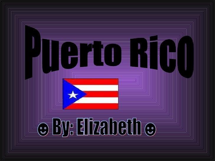 Puerto Rico ☻By: Elizabeth☻