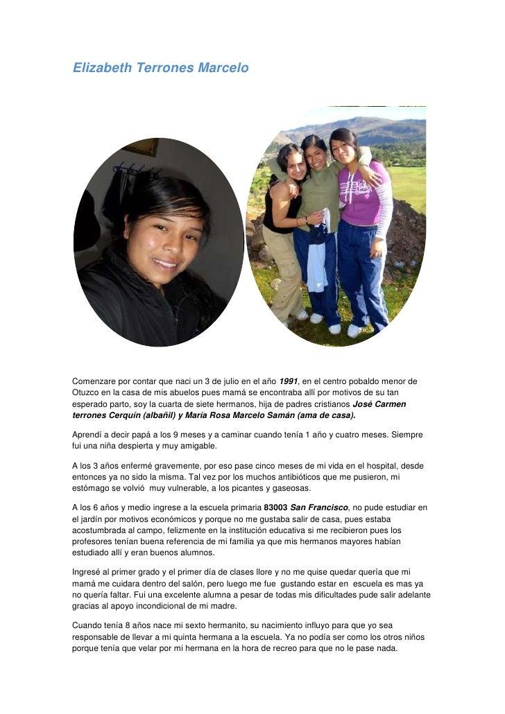 Elizabeth Terrones MarceloComenzare por contar que naci un 3 de julio en el año 1991, en el centro pobaldo menor deOtuzco ...