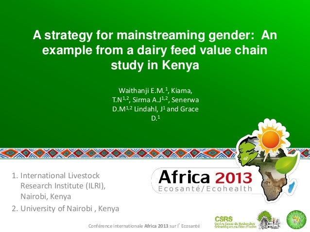 Conférence internationale Africa 2013 sur l'Ecosanté A strategy for mainstreaming gender: An example from a dairy feed val...