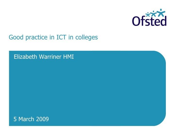 Good practice in ICT in colleges  Elizabeth Warriner HMI 5 March 2009