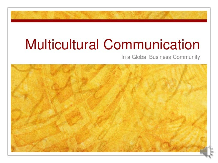 Multicultural Communication              In a Global Business Community