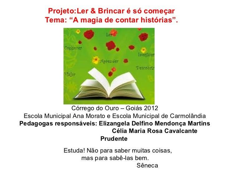 """Projeto:Ler & Brincar é só começar        Tema: """"A magia de contar histórias"""".                 Córrego do Ouro – Goiás 201..."""