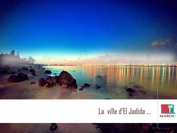 La  ville d'El Jadida …