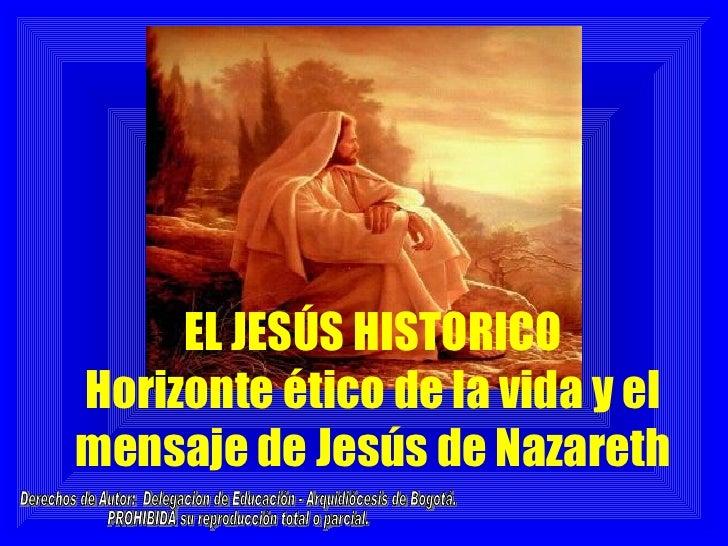 EL JESÚS HISTORICOHorizonte ético de la vida y elmensaje de Jesús de Nazareth