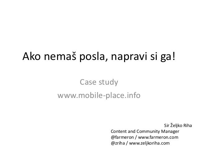Ako nemaš posla, napravi si ga!           Case study       www.mobile-place.info                                          ...