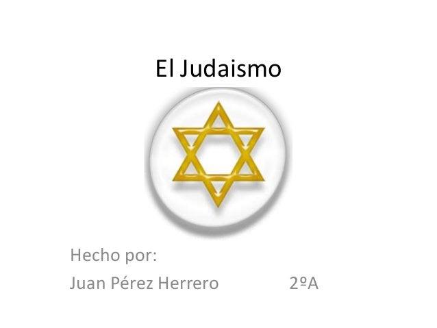 El Judaismo Hecho por: Juan Pérez Herrero 2ºA