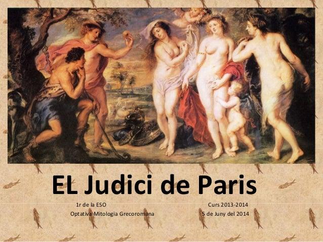 EL Judici de Paris1r de la ESO Curs 2013-2014 Optativa Mitologia Grecoromana 5 de Juny del 2014