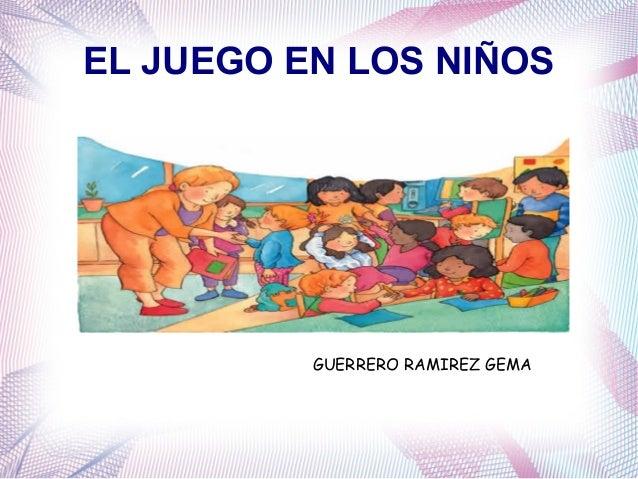 EL JUEGO EN LOS NIÑOS          GUERRERO RAMIREZ GEMA