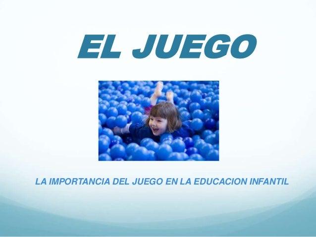 EL JUEGOLA IMPORTANCIA DEL JUEGO EN LA EDUCACION INFANTIL