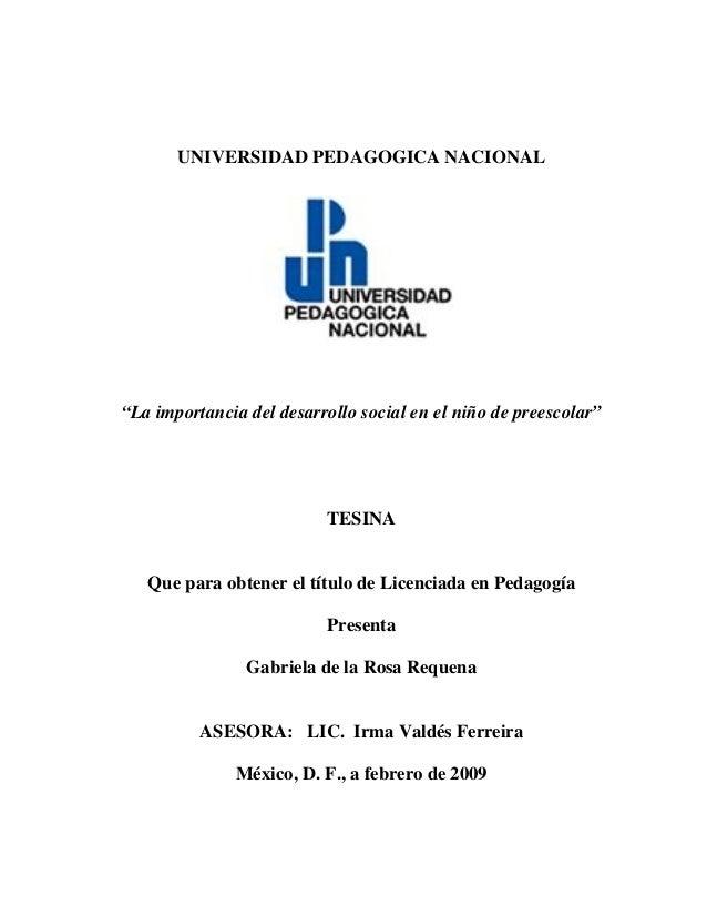 """UNIVERSIDAD PEDAGOGICA NACIONAL  """"La importancia del desarrollo social en el niño de preescolar""""  TESINA  Que para obtener..."""