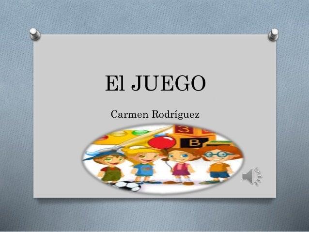El JUEGO Carmen Rodríguez