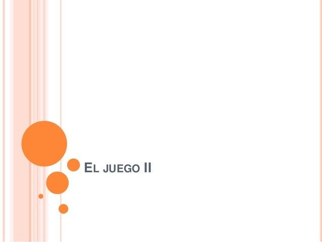 EL JUEGO II