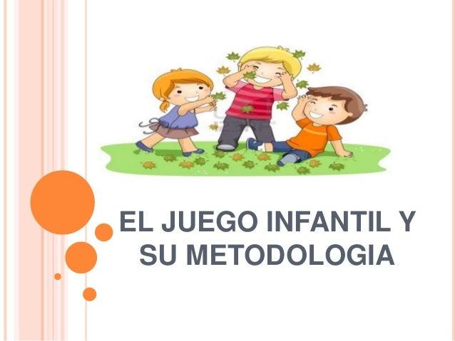 EL JUEGO INFANTIL Y SU METODOLOGIA