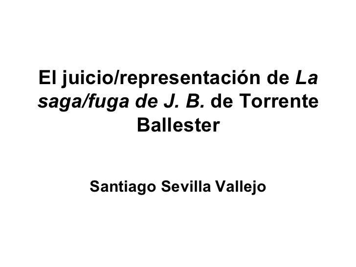 El juicio/representación de  La saga/fuga de J. B.  de Torrente Ballester Santiago Sevilla Vallejo