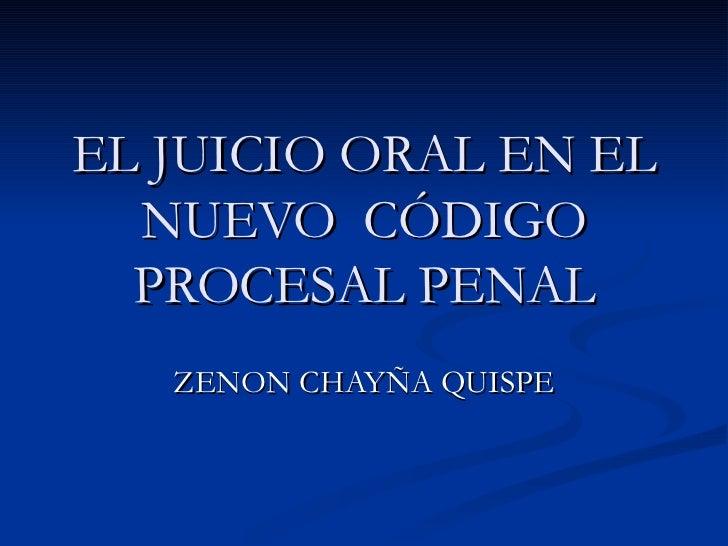 EL JUICIO ORAL EN EL NUEVO  CÓDIGO PROCESAL PENAL ZENON CHAYÑA QUISPE