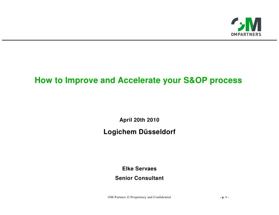 How to Improve and Accelerate your S&OP process                       April 20th 2010               Logichem Düsseldorf   ...