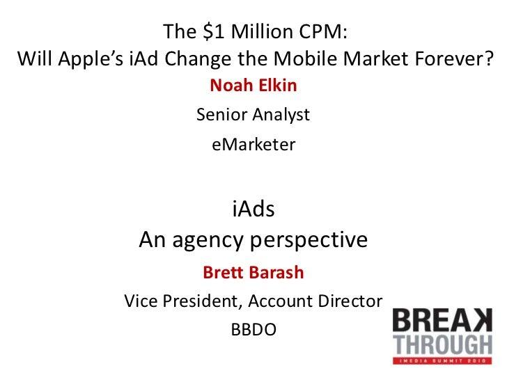 The $1 Million CPM:Will Apple's iAd Change the Mobile Market Forever?<br />Noah Elkin<br />Senior Analyst<br />eMarketer<b...