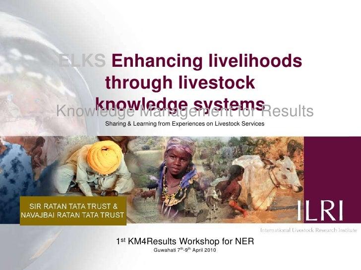 ELKS Enhancing livelihoods through livestock                   knowledge systems<br />Knowledge Management for Results<br ...