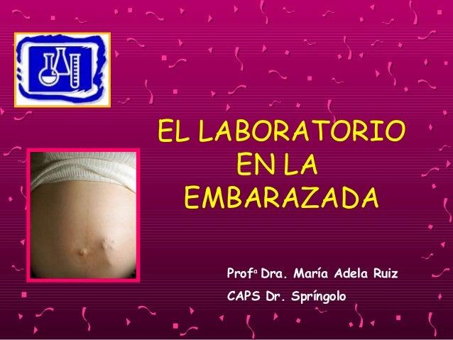EL LABORATORIOEN LAEMBARAZADAProfaDra. María Adela RuizCAPS Dr. Spríngolo