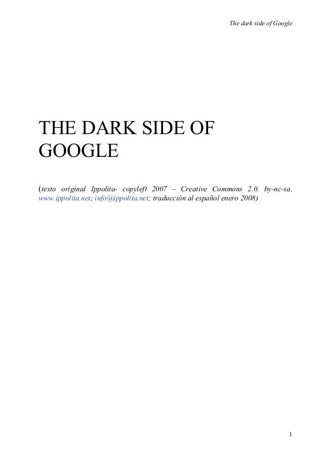 The dark side of GoogleTHE DARK SIDE OFGOOGLE(texto original Ippolita- copyleft 2007 – Creative Commons 2.0. by-nc-sa.www....