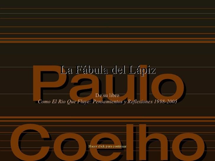 Paulo Coelho La Fábula del Lápiz De su libro Como El Rio Que Fluye: Pensamientos y Reflexiones 1998-2005 Hacer click para ...