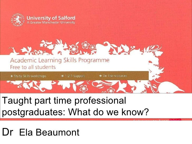 Dr  Ela Beaumont Working as a group  Taught part time professional postgraduates: What do we know?