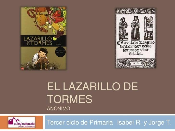 EL LAZARILLO DETORMESANÓNIMOTercer ciclo de Primaria Isabel R. y Jorge T.