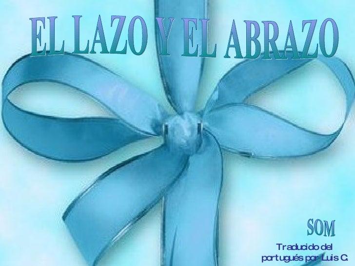 Traducido del portugués por Luis C. EL LAZO Y EL ABRAZO SOM