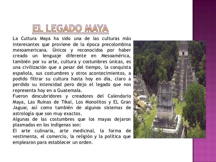EL LEGADO MAYA<br />La Cultura Maya ha sido una de las culturas más interesantes que proviene de la época precolombina mes...