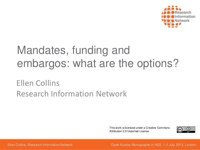 Mandates, funding and embargos: what are the options? Ellen Collins Research Information Network Ellen Collins, Research I...