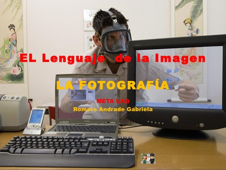 EL Lenguaje  de la Imagen LA FOTOGRAFÍA META UAQ Romero Andrade Gabriela