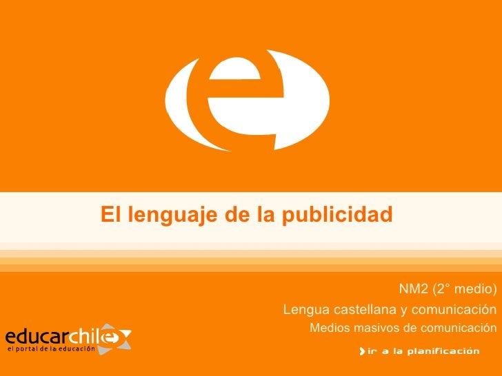 El lenguaje de la publicidad                                   NM2 (2° medio)                 Lengua castellana y comunica...