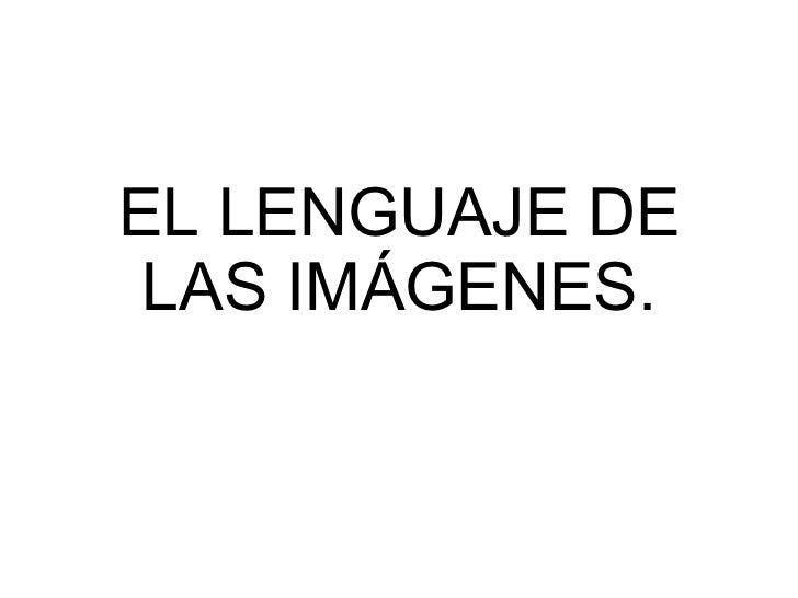 EL LENGUAJE DE LAS IMÁGENES.