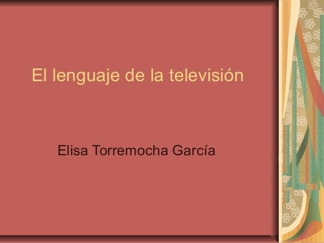 El lenguaje de la televisión Elisa Torremocha García