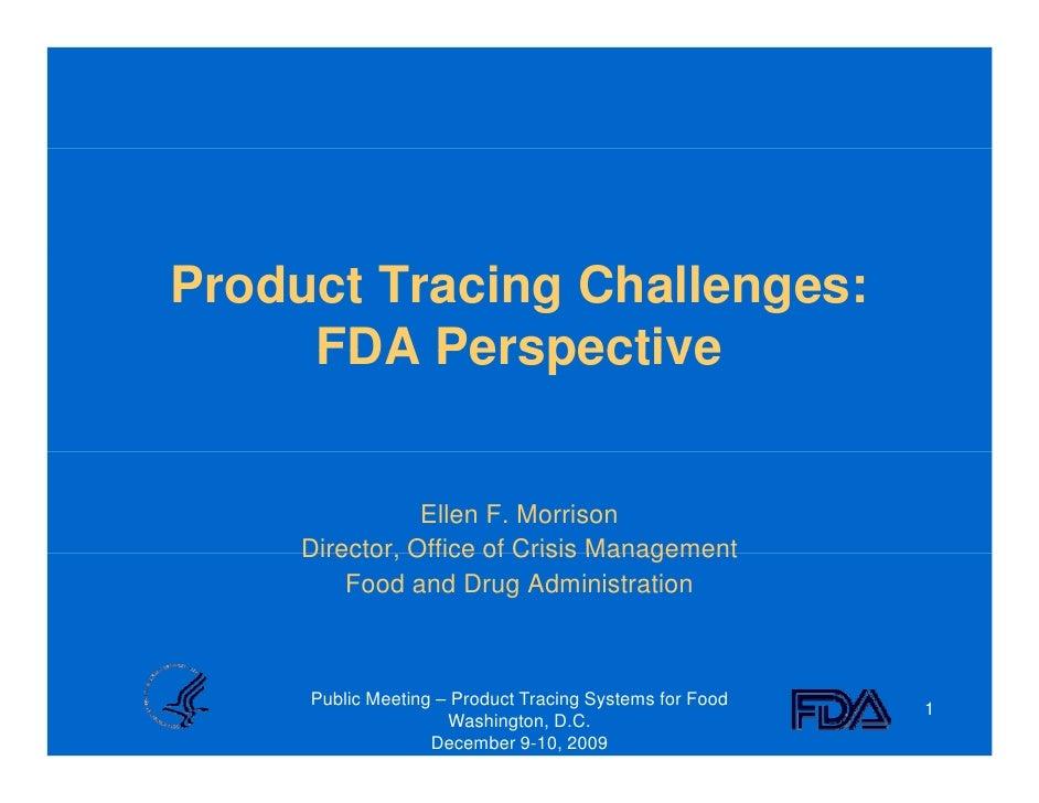 Product Tracing Challenges:      FDA Perspective                  Ellen F. Morrison      Director,      Director Office of...