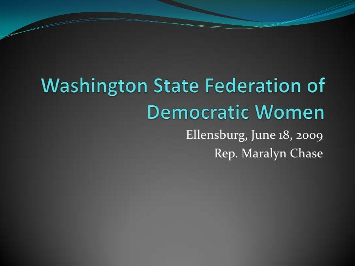 Washington State Federation of Democratic Women<br />Ellensburg, June 18, 2009<br />Rep. Maralyn Chase<br />