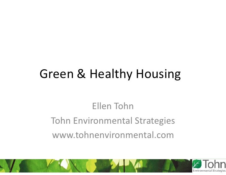 Green & Healthy Housing             Ellen Tohn  Tohn Environmental Strategies  www.tohnenvironmental.com