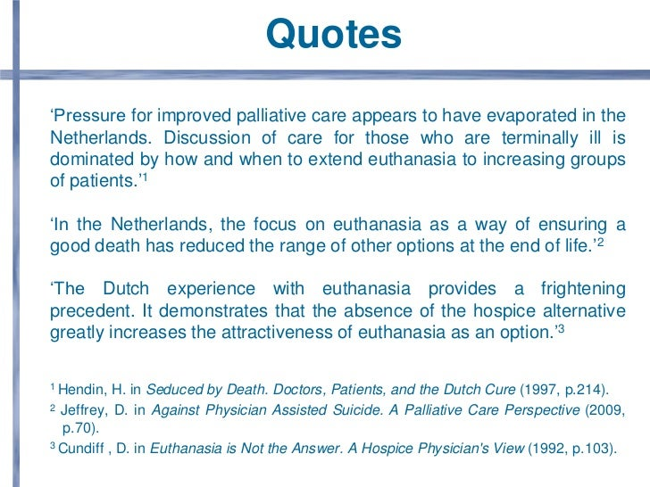 people should have the right to euthanasia People should have the right to live and the right to choose how they will die, if indeed they are terminally ill or unable to function in life if a person wants to end the suffering, they should have that choice after all, they are the ones who would be ultimately affected by euthanasia.