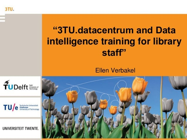 """3TU.datacentrum and Data intelligence training for library staff"" Ellen Verbakel"