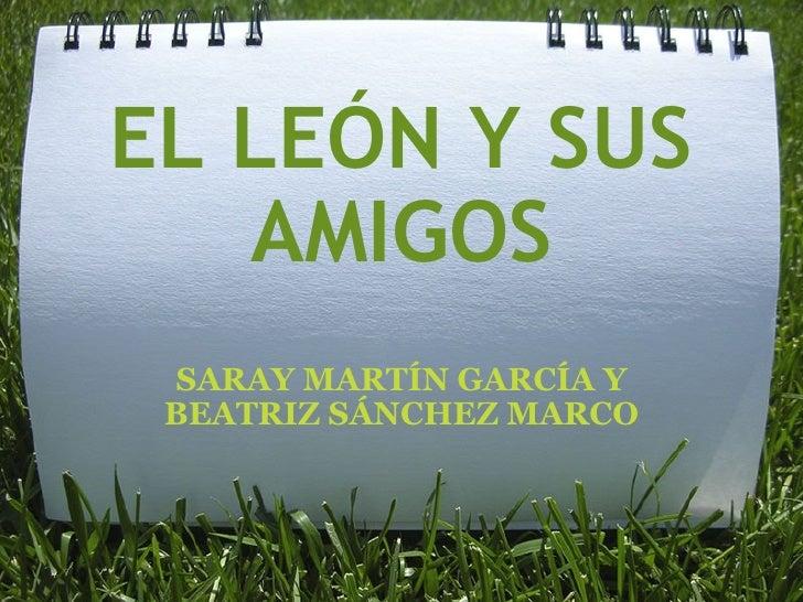 EL LEÓN Y SUS AMIGOS SARAY MARTÍN GARCÍA Y BEATRIZ SÁNCHEZ MARCO